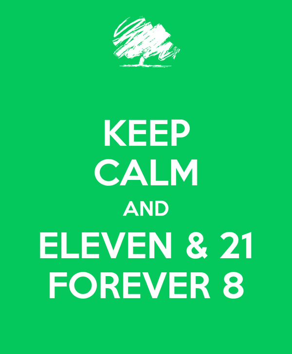 KEEP CALM AND ELEVEN & 21 FOREVER 8