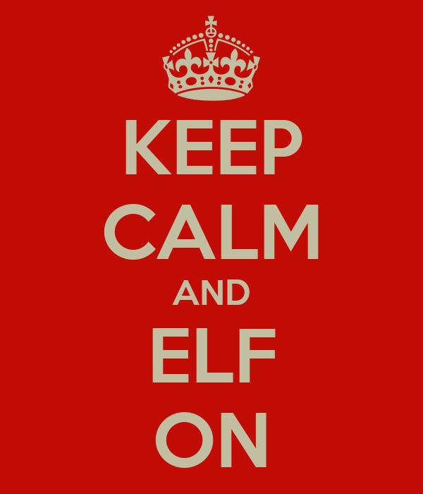 KEEP CALM AND ELF ON