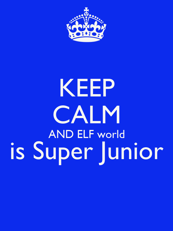 KEEP CALM AND ELF world is Super Junior