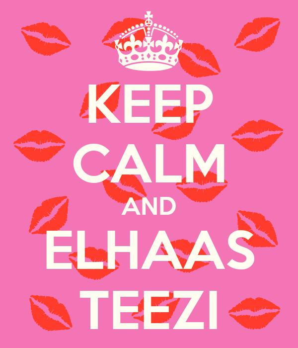 KEEP CALM AND ELHAAS TEEZI