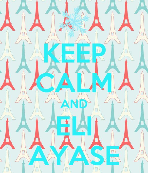 KEEP CALM AND ELI AYASE