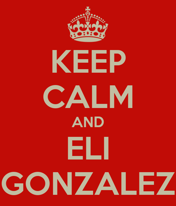 KEEP CALM AND ELI GONZALEZ