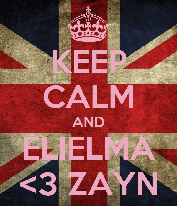 KEEP CALM AND ELIELMA <3 ZAYN
