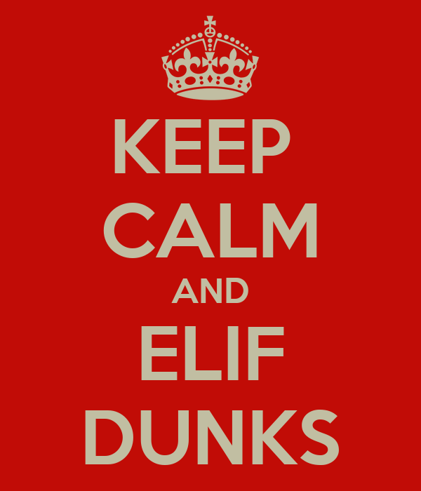 KEEP  CALM AND ELIF DUNKS