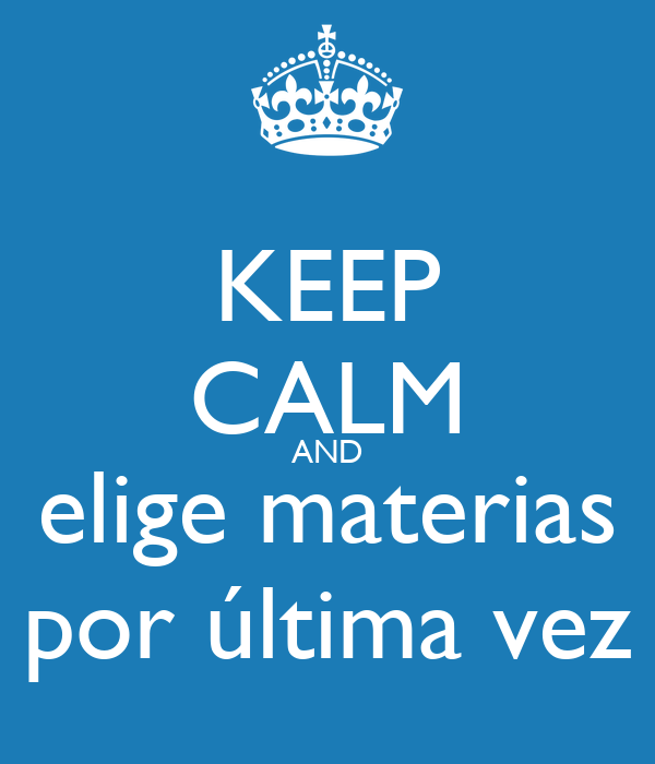 KEEP CALM AND elige materias por última vez