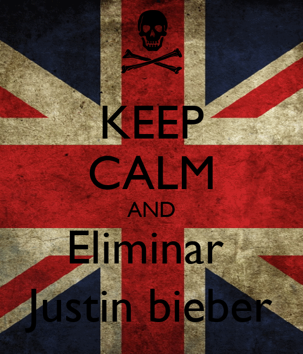 KEEP CALM AND Eliminar  Justin bieber