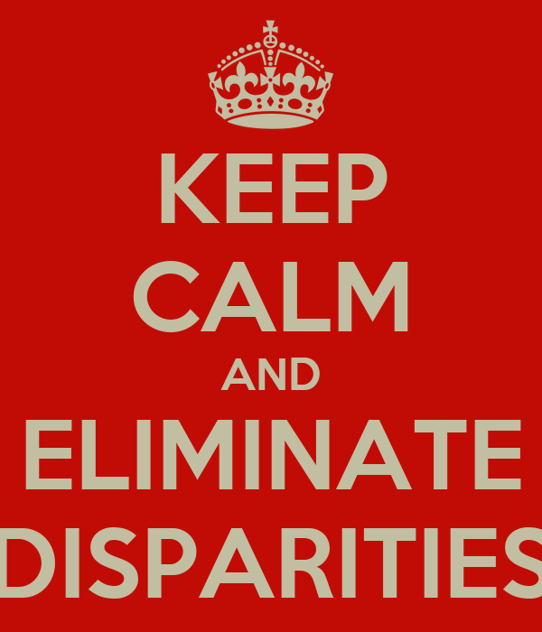 KEEP CALM AND ELIMINATE DISPARITIES