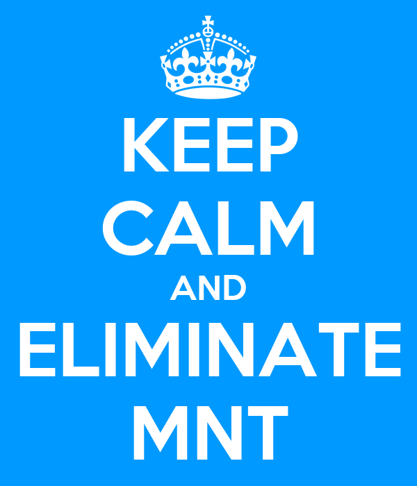 KEEP CALM AND ELIMINATE MNT