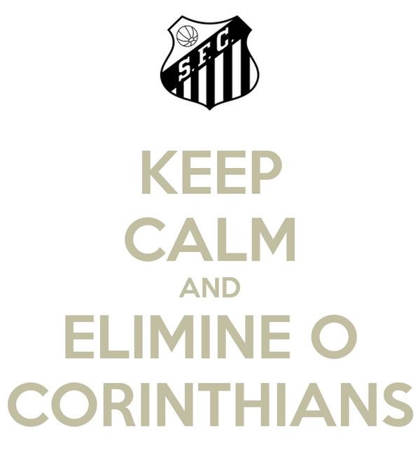 KEEP CALM AND ELIMINE O CORINTHIANS