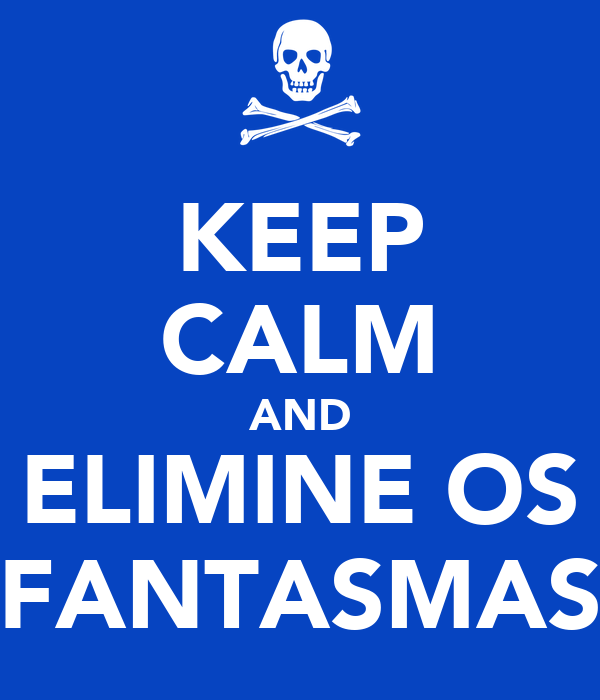 KEEP CALM AND ELIMINE OS FANTASMAS