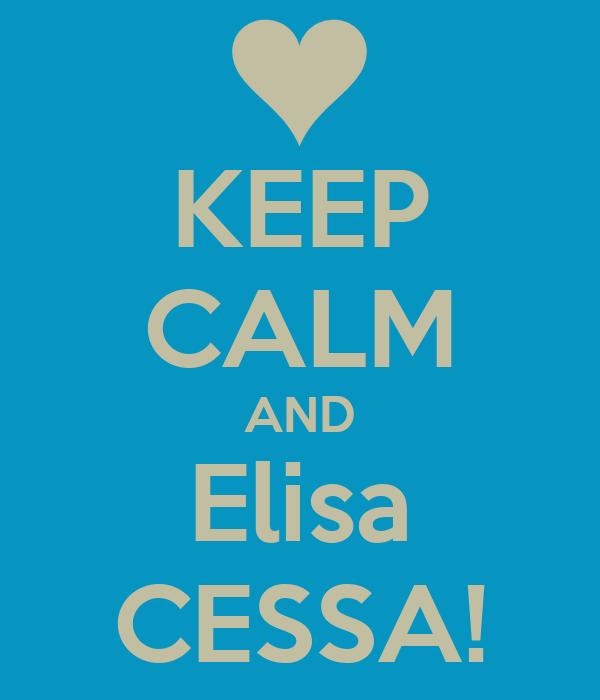 KEEP CALM AND Elisa CESSA!