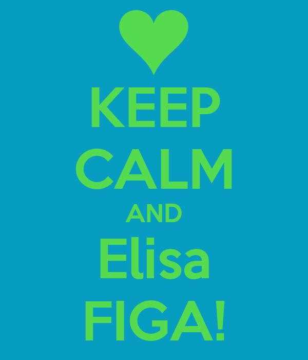 KEEP CALM AND Elisa FIGA!