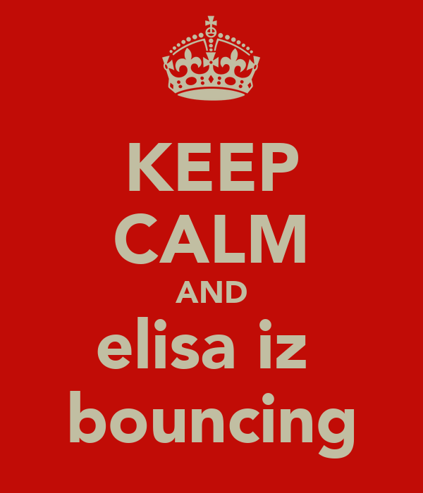 KEEP CALM AND elisa iz  bouncing