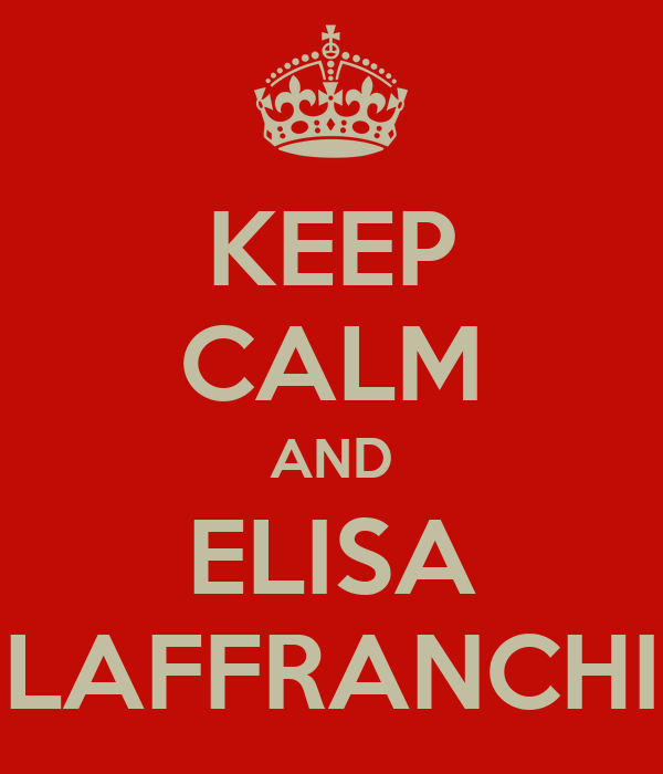 KEEP CALM AND ELISA LAFFRANCHI