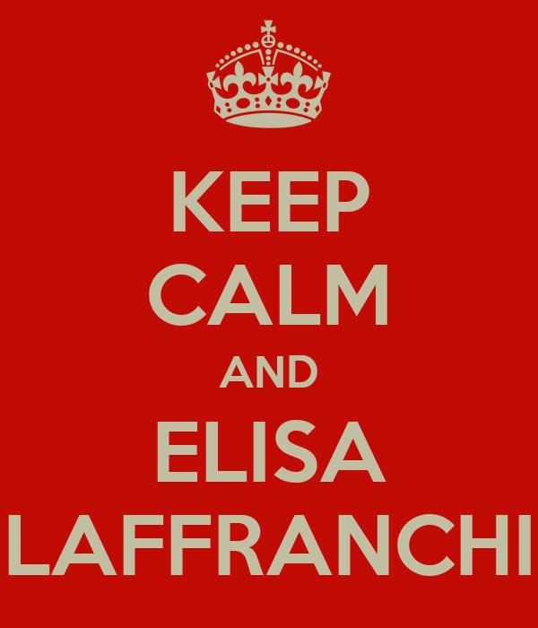 KEEP CALM AND ELISA LAFFRANCHI