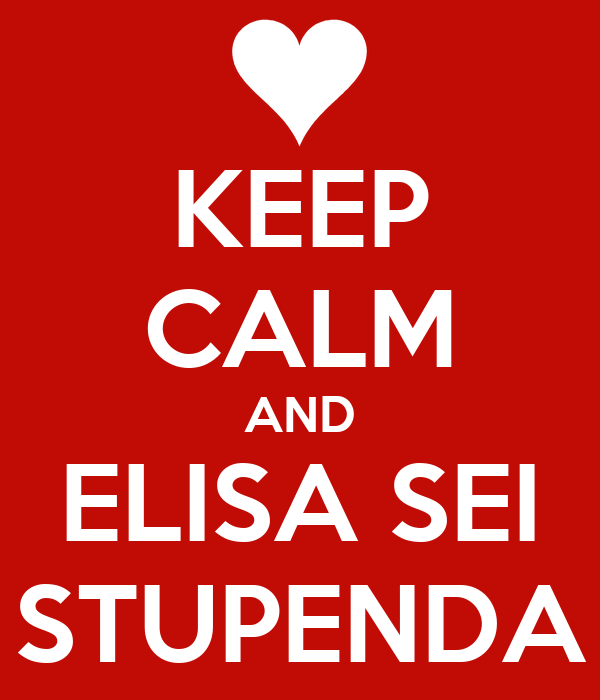 KEEP CALM AND ELISA SEI STUPENDA