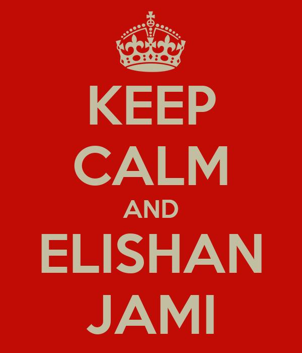 KEEP CALM AND ELISHAN JAMI
