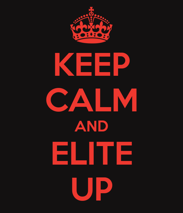 KEEP CALM AND ELITE UP