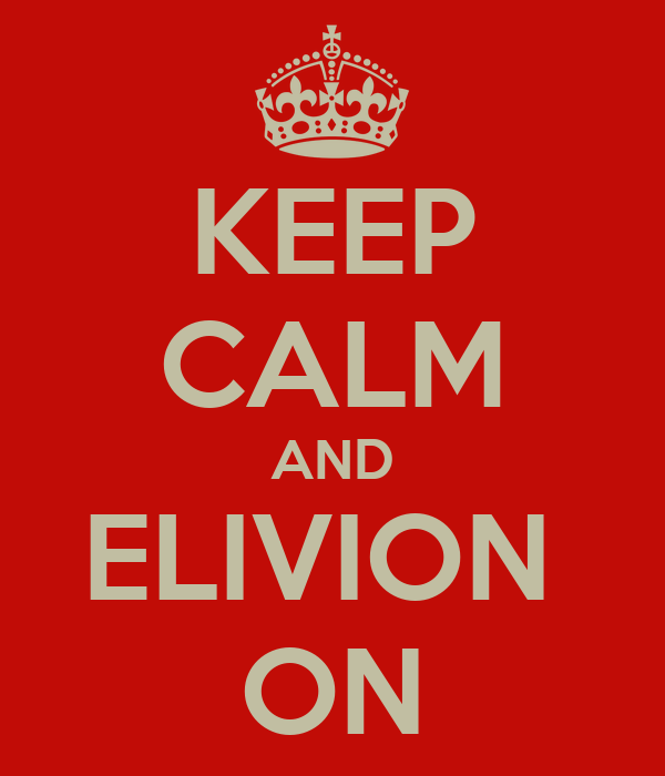 KEEP CALM AND ELIVION  ON
