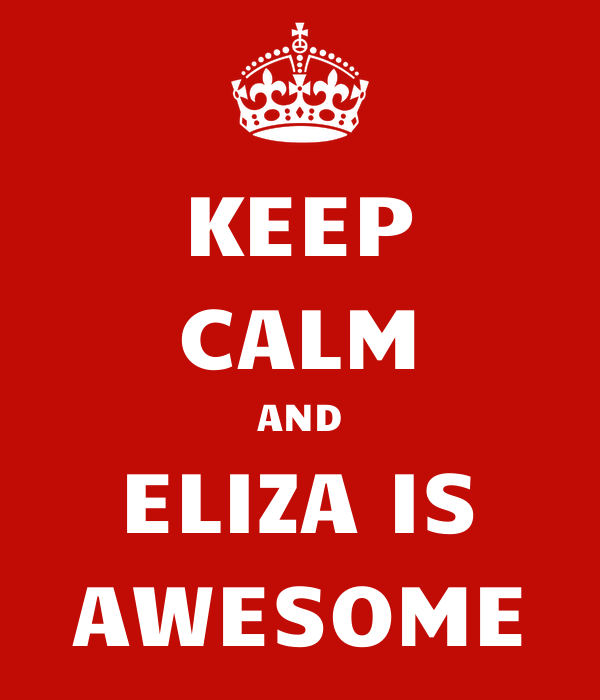 KEEP CALM AND ELIZA IS AWESOME