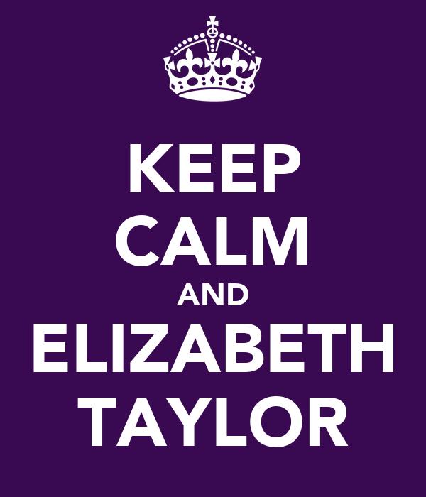 KEEP CALM AND ELIZABETH TAYLOR