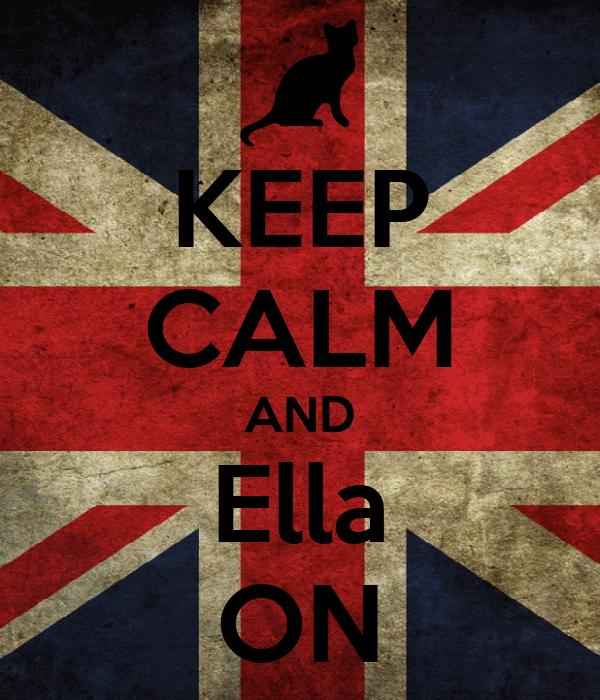 KEEP CALM AND Ella ON