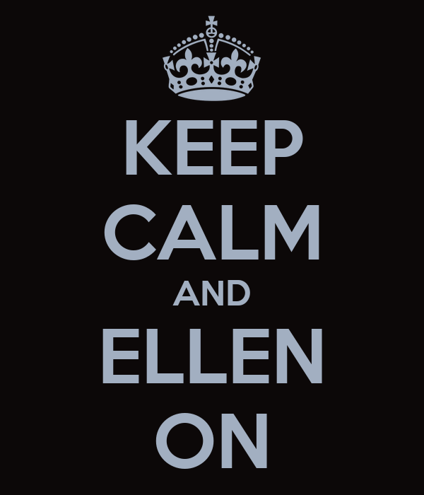 KEEP CALM AND ELLEN ON