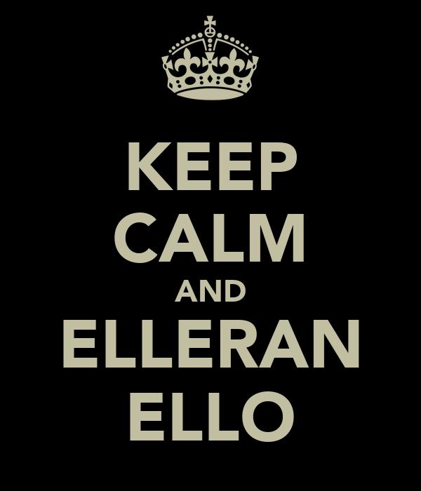 KEEP CALM AND ELLERAN ELLO