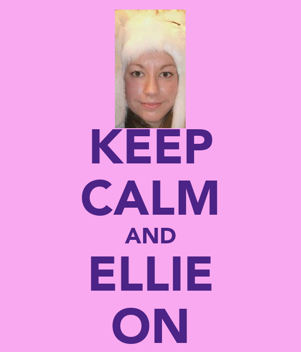 KEEP CALM AND ELLIE ON