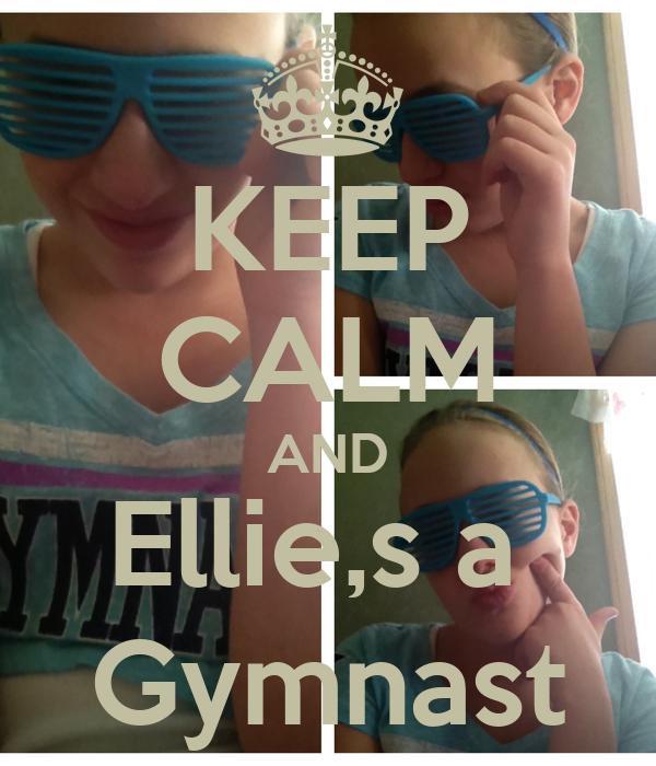 KEEP CALM AND Ellie,s a  Gymnast