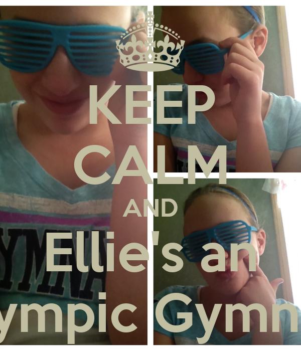 KEEP CALM AND Ellie's an Olympic Gymnast