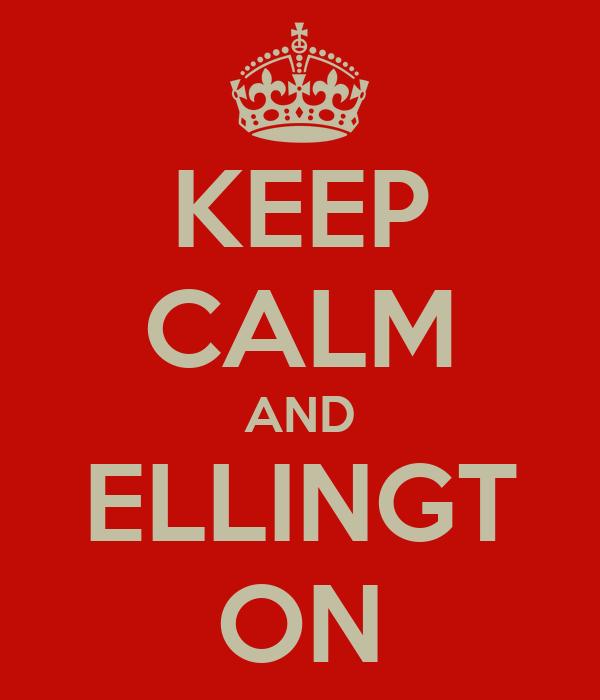 KEEP CALM AND ELLINGT ON