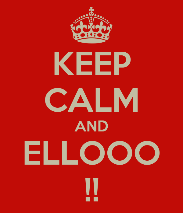 KEEP CALM AND ELLOOO !!