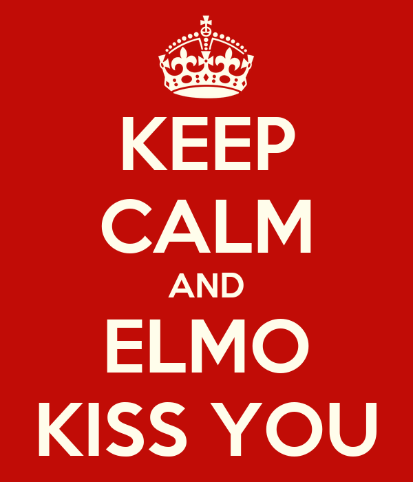 KEEP CALM AND ELMO KISS YOU