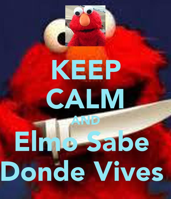 KEEP CALM AND Elmo Sabe  Donde Vives