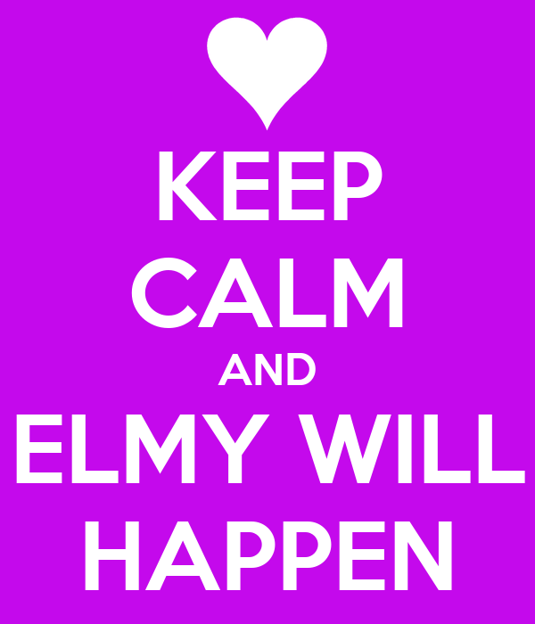 KEEP CALM AND ELMY WILL HAPPEN