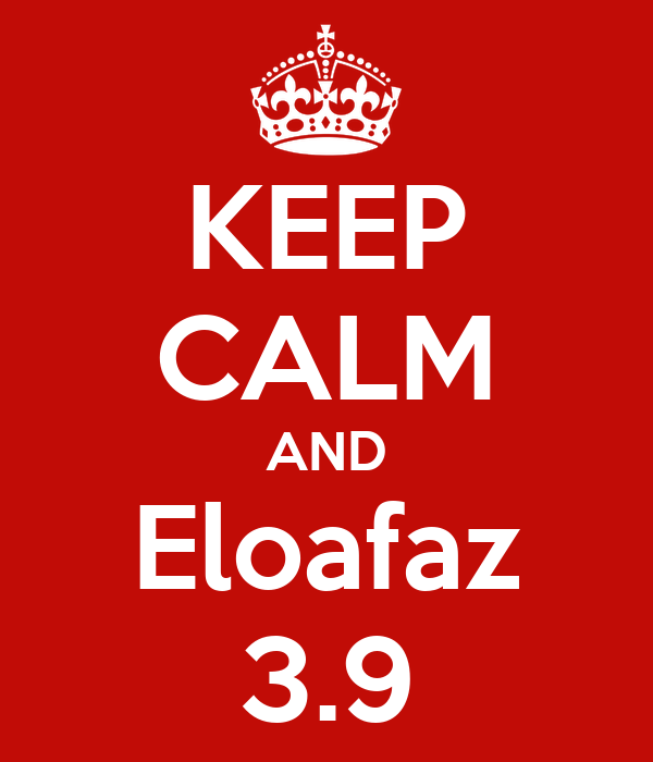 KEEP CALM AND Eloafaz 3.9