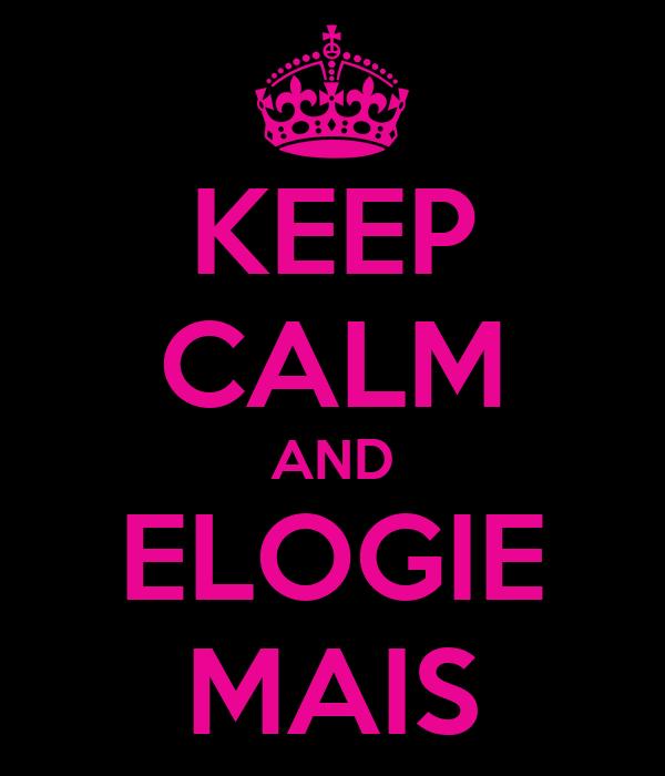 KEEP CALM AND ELOGIE MAIS