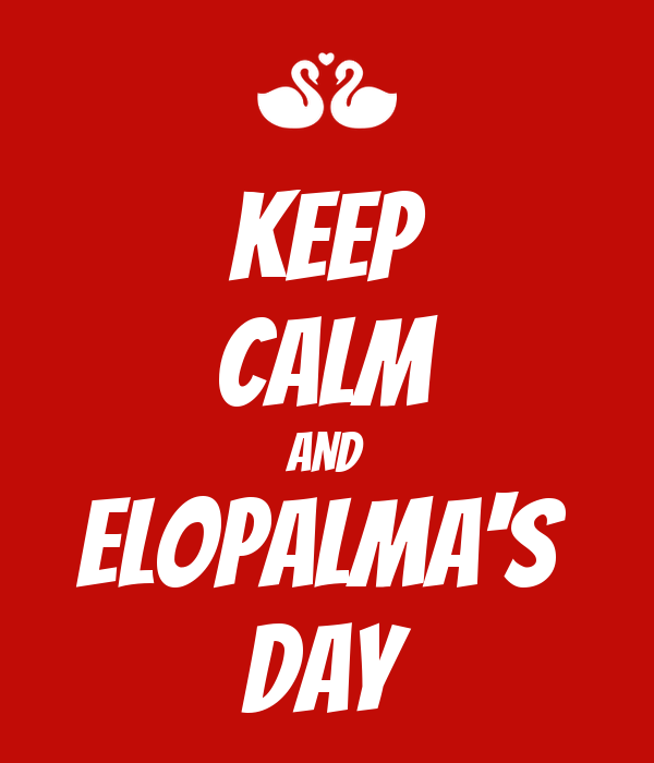 KEEP CALM AND ELOPALMA'S  DAY