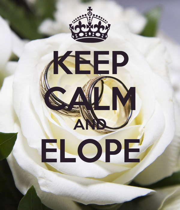 KEEP CALM AND ELOPE
