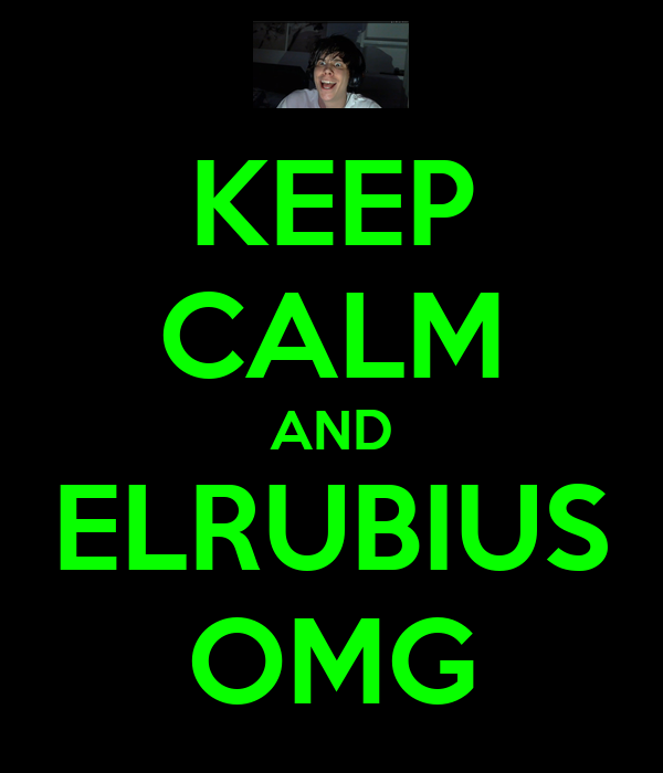 KEEP CALM AND ELRUBIUS OMG