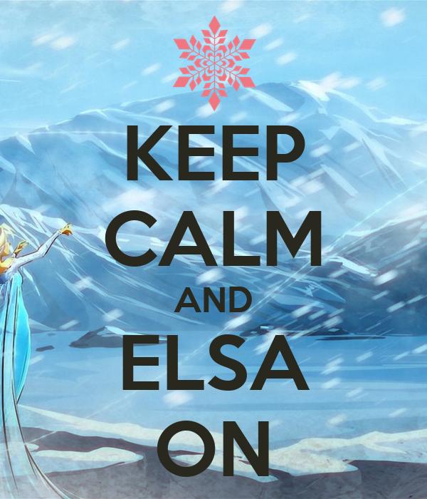 KEEP CALM AND ELSA ON