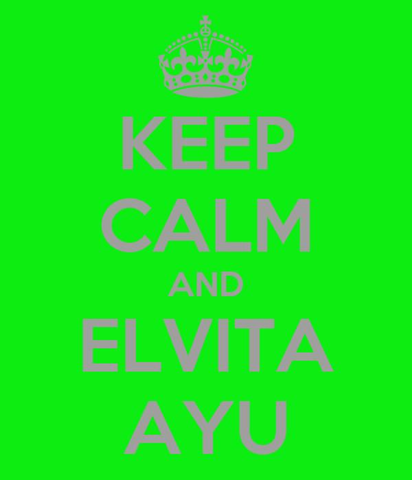 KEEP CALM AND ELVITA AYU