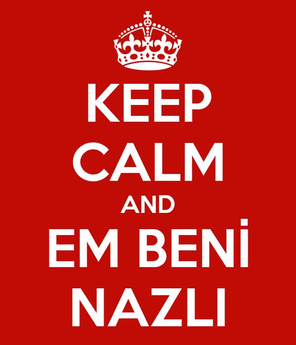 KEEP CALM AND EM BENİ NAZLI