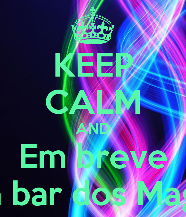 KEEP CALM AND Em breve Opem bar dos Magnatas