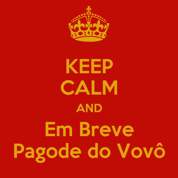 KEEP CALM AND Em Breve Pagode do Vovô
