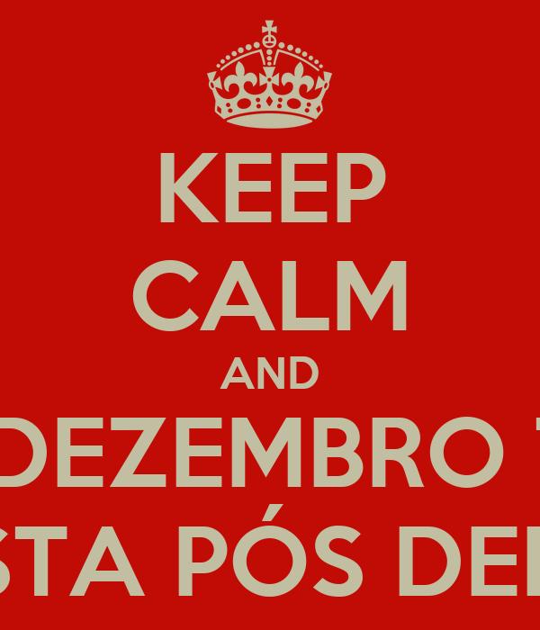"""KEEP CALM AND EM DEZEMBRO TEM """"FESTA PÓS DEPRÊ"""""""