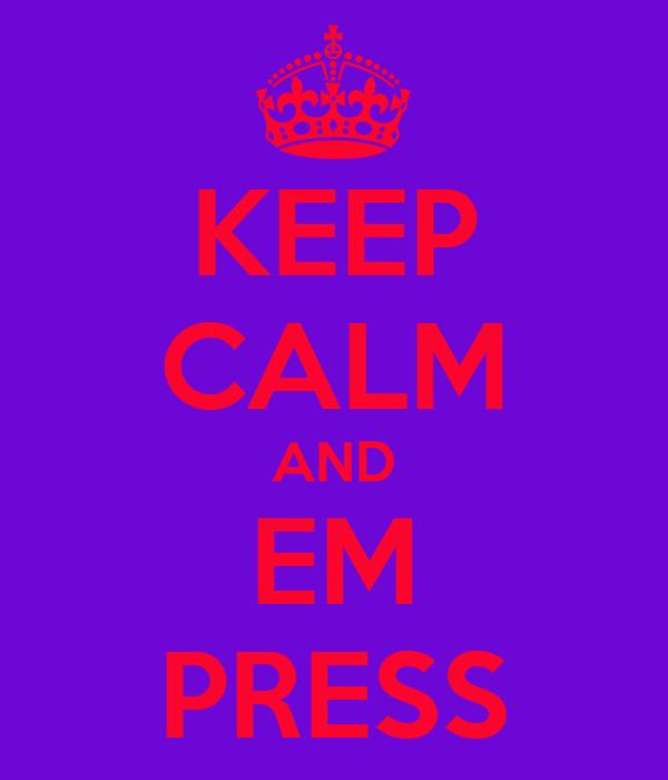 KEEP CALM AND EM PRESS