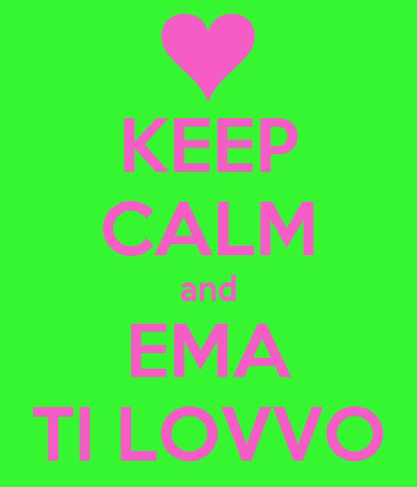 KEEP CALM and EMA TI LOVVO