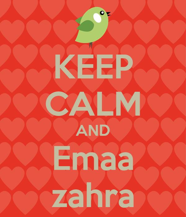 KEEP CALM AND Emaa zahra